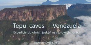 Tepui caves – Venezuela, expeditions to giant caves / expedície do obrích jaskýň na stolových horách